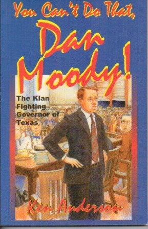 Image for You Can't Do That, Dan Moody! The Klan Fighting Governor Of Texas