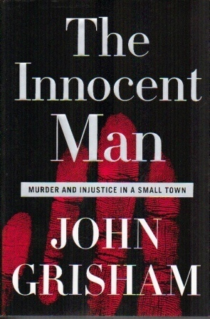 Image for The Innocent Man Murder and Injustice in a Small Town