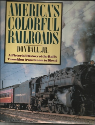 Image for America's Colorful Railroads A Pictorial History of the Rail's Transition from Steam to Diesel