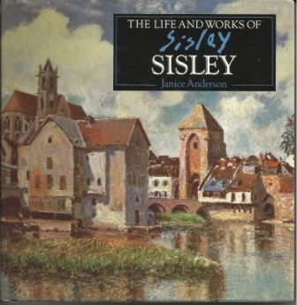 Image for The Life And Works Of Sisley, A Compilation Of Works From The Bridgeman Art Library