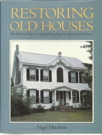 Image for Restoring Old Houses An Illustrated Step-By-Step Guide to Giving New Life to Period Houses