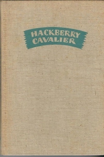 Image for Hackberry Cavalier Being a Chronicle of the More Outstanding Adventures in Love and Life of That Bucolic Lothario, That Robin Hood of the Post Oak Woods, That Elegant Gentleman and Great Spirit: Edgar Selfridge Et Cronies