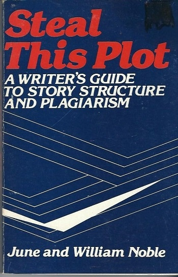 Image for Steal This Plot  A Writer's Guide to Story Structure and Plagiarism