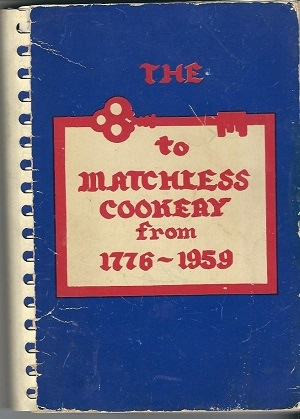 Image for The Key To Matchless Cookery From 1776-1959 A Cook Book of Treasured Recipes from American and Foreign Kitchens and Many Oginal Recipes