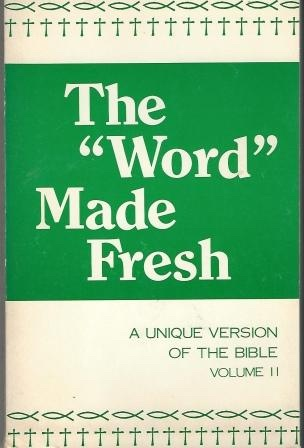 Image for The Word Made Fresh A Unique Version of the Bible, Volume II