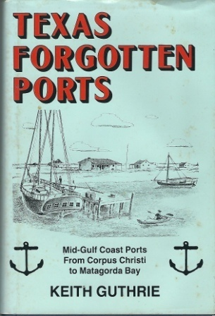 Image for Texas Forgotten Ports  Mid-Gulf Coast Ports from Corpus Christi to Matagorda Bay