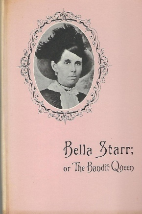 Image for Bella Starr, The Bandit Queen, Or The Female Jesse James, A Full and Authentic History of the Dashing Female Highwayman