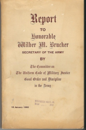 Image for Report to Honorable Wilber M. Brucker, Secretary of the Army By the Committee on the Uniform Code of Military Justice, Good Order, and Discipline in the Army