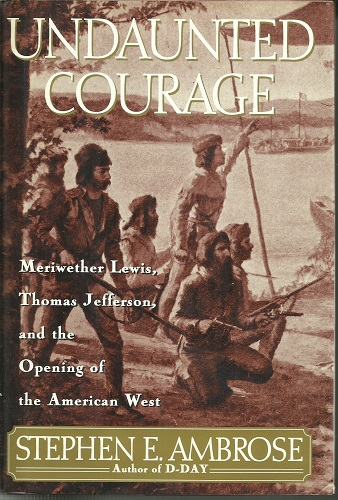 Image for Undaunted Courage,  Meriwether Lewis, Thomas Jefferson, and the Opening of the American West