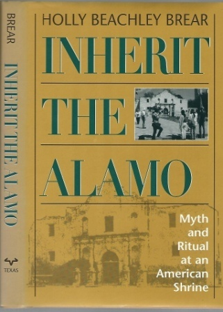 Image for Inherit The Alamo,  Myth and Ritual at an American Shrine