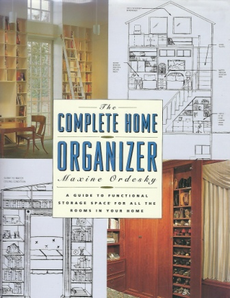 Image for The Complete Home Organizer A Guide to Functional Storage Space for all the Rooms in Your Home