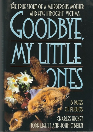 Image for Goodbye, My Little Ones, The True Story Of A Murderous Mother And Five Innocent Victims