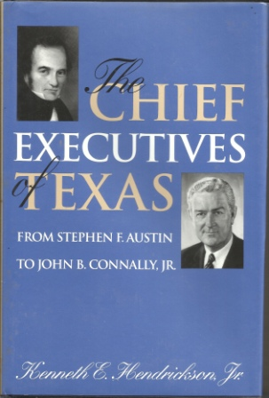 Image for The Chief Executives Of Texas  From Stephen F. Austin to John B. Connaly, Jr.