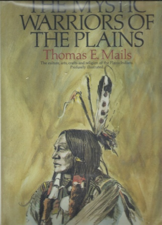 Image for The Mystic Warriors of the Plains  The Culture, Arts, Crafts and Religion of the Plains Indians by Thomas E. Mails   Hardcover