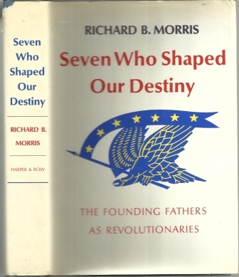 Image for Seven Who Shaped Our Destiny  The Founding Fathers As Revolutionaries