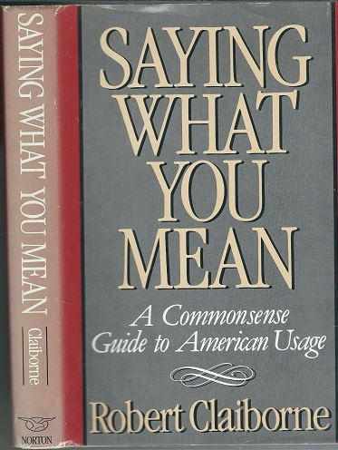 Image for Saying What You Mean A Commonsense Guide to American Usage