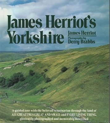 Image for James Herriot's Yorkshire A Guided Tour with the Beloved Veterinarian through the Land of all Creatures Great and Small and Every Living Thing, Gloriously Photographed and Memorably Described