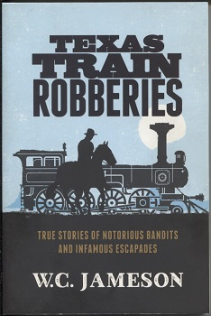 Image for Texas Train Robberies True Stories of Notorious Bandits and Infamous Escapades
