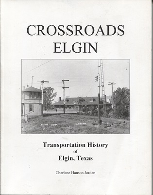 Image for Crossroads Elgin Transportation History of Elgin, Texas, Told on 14 Panels in the Elgin Depot Museum