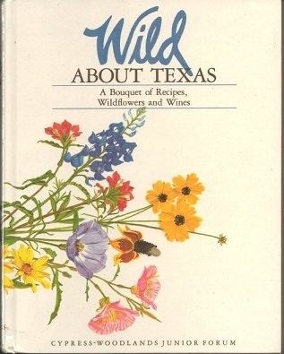 Image for Wild About Texas A Bouquet of Recipes, Wildflowers and Wines