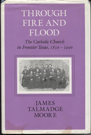 Image for Through Fire And Flood: The Catholic Church In Frontier Texas, 1836-1900