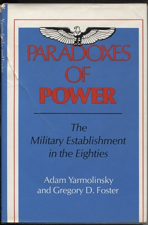 Image for Paradoxes of Power The Military Establishment in the Eighties
