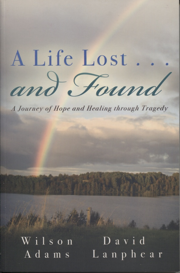 Image for A Life Lost... and Found A Journey of Hope and Healing through Tragedy