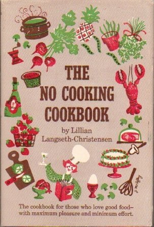 Image for The No Cooking Cookbook   The Cookbook for Those Who Love Good Food--With Maximum Pleasure and Minimum Effort